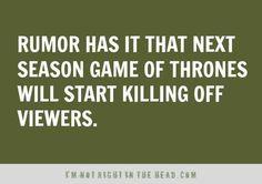 Rumor has it next season of Game Of Thrones will start killing off viewers