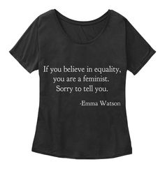 High quality black tshirt, tee with a cool feminist quote by Emma Watson, if you believe in equality, you are a feminist. Buy a feminist tee.