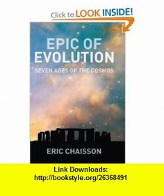 Epic of Evolution Seven Ages of the Cosmos (9780231135610) Eric J. Chaisson, Lola Judith Chaisson , ISBN-10: 0231135610  , ISBN-13: 978-0231135610 ,  , tutorials , pdf , ebook , torrent , downloads , rapidshare , filesonic , hotfile , megaupload , fileserve