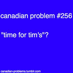 """Canadian Problems // Or """"I'm going on a timmy ho's run."""" *comes back with a massive ass order*. Canadian Memes, Canadian Things, I Am Canadian, Canadian Humour, Canadian Bacon, Canadian Stereotypes, All About Canada, The Guess Who, Timmy Time"""