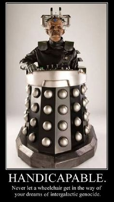 Davros doesn't let useless legs get in the way of his plans for universal population destruction.