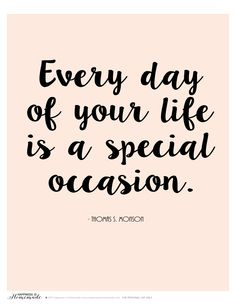 """""""Every day of your life is a special occasion"""" printable quote - celebrate life!"""