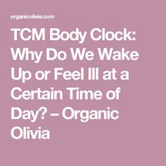 TCM Body Clock: Why Do We Wake Up or Feel Ill at a Certain Time of Day? – Organic Olivia