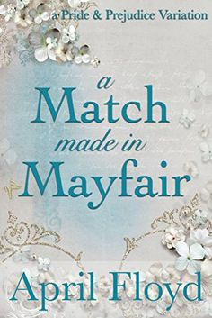 A Match Made in Mayfair: A Pride & Prejudice Variation by. April Floyd