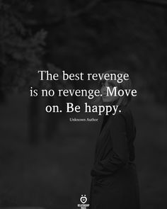 The best revenge is no revenge. Move on. Be happy. Relationship Rules, Relationships Love, Happy Quotes, Me Quotes, The Best Revenge, Priorities, The Man, Affirmations, Quotations
