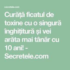 Curăță ficatul de toxine cu o singură înghițitură și vei arăta mai tânăr cu 10 ani! - Secretele.com Mai, Math Equations, Health, Health Care, Salud