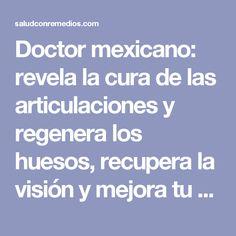 Doctor mexicano: revela la cura de las articulaciones y regenera los huesos, recupera la visión y mejora tu memoria un 80% esto fue usado en una persona anciana de 92 años y funcionó al 100% perfecto. #No deje de compartir este gran secreto. | Salud con Remedios