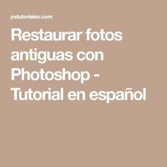 Restaurar fotos antiguas con Photoshop - Tutorial en español