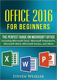 Amazon.com: Office 2016 For Beginners- The PERFECT Guide on Microsoft Office: Including Microsoft Excel Microsoft PowerPoint Microsoft Word Microsoft Access and more! eBook: Steven Weikler: Kindle Store