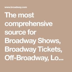 The most comprehensive source for Broadway Shows, Broadway Tickets, Off-Broadway, London theater information, Tickets, Gift Certificates, Videos, News; Features, Reviews, Photos, New York Hotel; Theater Packages.