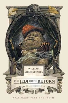 Jabba the Hutt, Ewoks and the redemption of Anakin Skywalker, all in iambic pentameter.