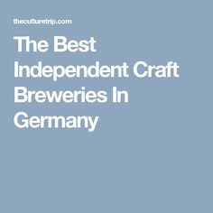 The Best Independent Craft Breweries In Germany