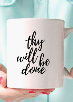 Thy Will Be Done coffee mug. Enjoy your morning devotions with this wonderful reminder from up above. - 11oz Premium Coffee Mug - Double Sided - Dishwasher safe - Made in the USA Please Note: Mugs shi