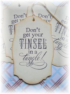 Don't Get Your Tinsel in a Tangle   Tags ~ Too cute!!