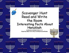 This product offers an excellent way to give your students practice in comprehension and reading for information.  You place the 12 fact cards around the room and your students hunt,read,write,and learn all about Hanukkah.  Included:12 Fact Cardsstudent worksheets  answer keyAligned with CCSS.ELA-LITERACY.RI.4.1-7.12 optional writing assignments are included.
