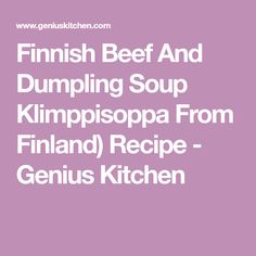 Finnish Beef And Dumpling Soup Klimppisoppa From Finland) Recipe - Genius Kitchen Finnish Recipes, Dumplings For Soup, Parsley Potatoes, Family Traditions, Finland, Beef, Cooking, Kitchen, Cucina