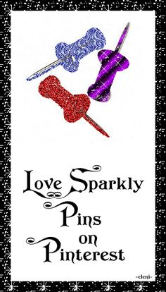 I Love Sparkly Pins on Pinterest -OH YES I DO ! LOL ; ) created by eleni