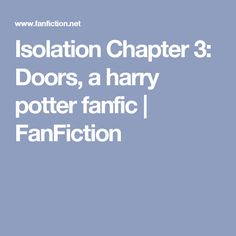 Isolation Chapter 3: Doors, a harry potter fanfic   FanFiction