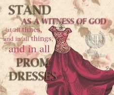"""The talk that includes """"'We stand as witnesses of God at all times and in all things'—and in all prom dresses"""" is """"Spiritual Power of Our Baptism"""" by Sister Carol B. Thomas in the April 1999 General Conference."""