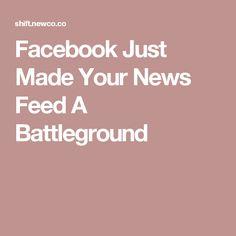 Facebook Just Made Your News Feed A Battleground