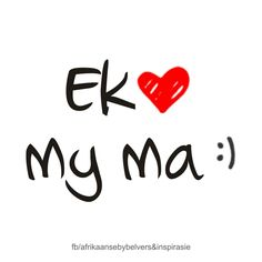 Ek lief my ma Mother Daughter Quotes, Mothers Day Quotes, Mothers Love, Afrikaanse Quotes, Special Words, Love You, My Love, Creative Cards, Cute Quotes