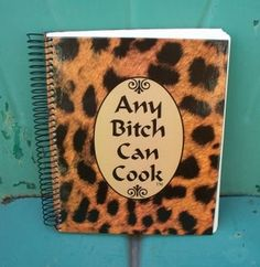 Any Bitch Can Cook Cookbook