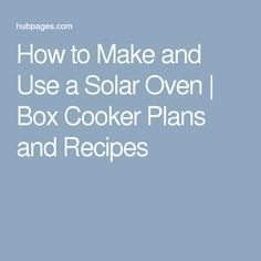 How to Make and Use a Solar Oven   Box Cooker Plans and Recipes