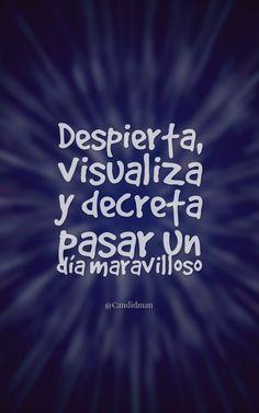 """Despierta, #Visualiza y #Decreta pasar un #DiaMaravilloso"". @candidman #Frases #Motivacion #Dia #Semana #Lunes #Despertar #Decretar #Visualizar #Candidman"