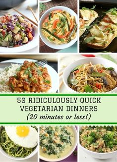50 Ridiculously Quick Vegetarian Dinners (in 20 minutes or less!)
