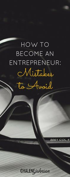 How to become an entrepreneur. Here are the mistakes you can avoid. http://www.chalenejohnson.com/goals/how-to-become-an-entrepreneur-mistakes-to-avoid/#_l_3v