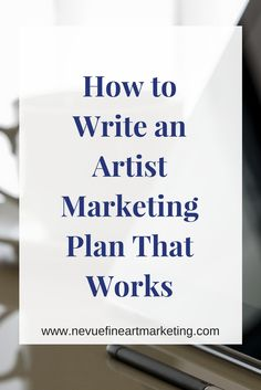 How to Write an Artist Marketing Plan That Works. Learn easy tips to help you write a marketing plan that will work. Start selling more art online.