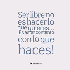 """""""Ser #Libre no es hacer lo que quieres... ¡Es estar contento con lo que haces… disfruta tu trabajo y serás feliz."""