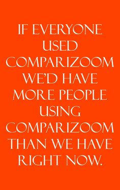Comparizoom is great reason number 10 on Monday, August 18, 2014 --- If everyone used Comparizoom we'd have more people using Comparizoom than we have right now