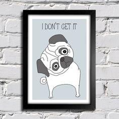 Poster Pug - I Don't Get It www.encadreeposters.com.br