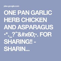 ONE PAN GARLIC HERB CHICKEN AND ASPARAGUS  •*.¸¸✿´¯`•. FOR SHARING!! - SHARIN... Endomorph Diet, Asparagus, Garlic, Herbs, Chicken, Studs, Herb, Cubs, Medicinal Plants
