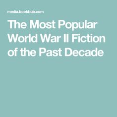 The Most Popular World War II Fiction of the Past Decade