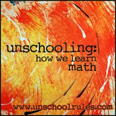 "Unschooling math - real-world examples, algebra, answers to the questions about ""what about higher math?"" and more! 