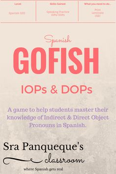 Students learn how to use IOPs and DOPs (Indirect and Direct Object Pronouns) in Spanish in basic conversation. In a game modeled after GO FISH, it's fun, entertaining, and keeps them thinking (AND IN THE TL!) #GoFish #IOPs #DOPs #IndirectObjectPronounsSpanish #DirectObjectPronounsSpanish