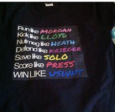 USWNT shirts.  Run like Morgan. Kick like Lloyd. Nutmeg like Heath. Defend like Krieger. Save like Solo. Score like Press. Win like USWNT.