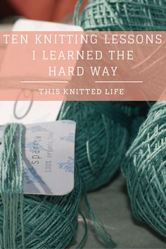 Ten knitting lessons I learned the hard way.