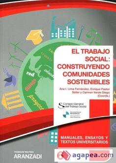 El trabajo social : construyendo comunidades sostenibles /Ana I. Lima  Fernández, Enrique Pastor Seller y Carmen Verde Diego (coords.).. -- [S.l.] : Thomson Reuters ; Cizur Menor (Navarra) :Aranzadi,2017.