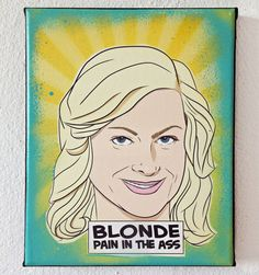 Leslie Knope Blond  Pain in The Ass painting by PeachyApricot, $40.00  #LeslieKnope from the #TV #series #ParksandRecreation #AmyPoehler