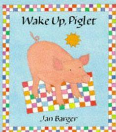 Wake Up Piglet, http://www.amazon.co.uk/dp/0340656700/ref=cm_sw_r_pi_awd_Q557sb1NN5075