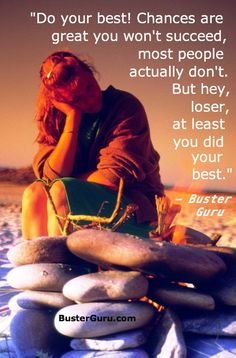 Want to LAUGH out loud? See the BEST funny quotes by Buster Guru at http://pinterest.com/busterguru/funny-quotes-my-ass/