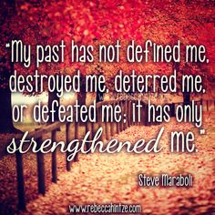 """""""My #past has not #defined me, #destroyed me, #deterred me, or #defeated me; it has only #strengthened me."""" Steve Maraboli  #inspiring #inspiration #inspirational #quote #instaquote #strength #RebeccaHintze #dōTERRA"""