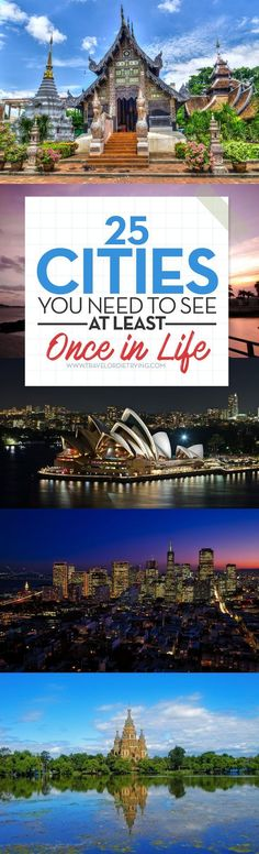 25 Cities You Need to See at least Once in Life. I've been to 5 out of 25 of these cities in my lifetime and most of those places were multiple times. I want to see the other places listed here