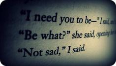 I need to be...not sad