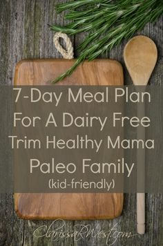 7 day meal plan for a dairy free, trim healthy mama, paleo family .. kid friendly !