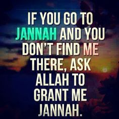 Remember ur promise ... Don't forget to ask Allah to grant me Jannah