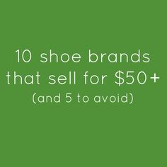 10 Shoe brands that sell for $50+ (& 5 to avoid)